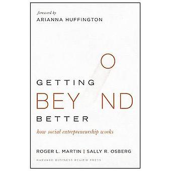 Getting Beyond Better - How Social Entrepreneurship Works by Roger L.