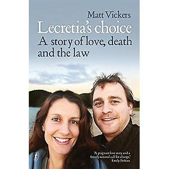 Lecretia's Choice - A Story of Love - Death and the Law by Matt Vicker