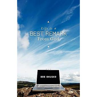 Life Is a Best Remark from God by Onusko & Bob