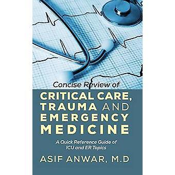Kortfattet gennemgang af kritisk pleje traumer og Akutmedicin en hurtig reference guide til ICU og er emner af Anwar & Asif