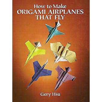 Dover Publications How To Make Origami Airplanes That Fly Dov 27352