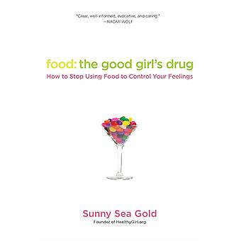 Food: The Good Girl's Drug: How To Stop Using Food to Control Your Feelings (Paperback) by Gold Sunny Sea