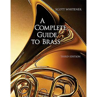 A Complete Guide to Brass: Instruments and Technique (Spiral-bound) by Whitener Scott