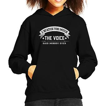 I Watch Too Much The Voice Said Nobody Ever Kid's Hooded Sweatshirt