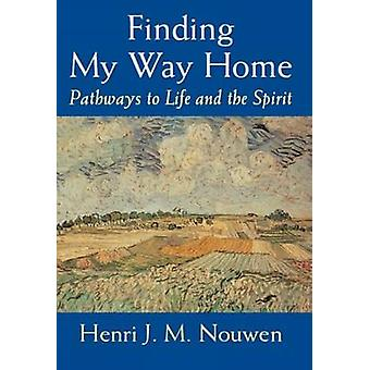 Finding My Way Home - Pathways to Life and the Spirit (New edition) by