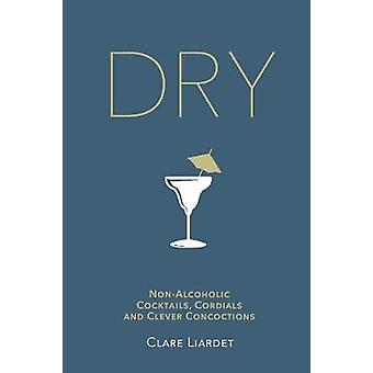 Dry - Non-Alcoholic Cocktails - Cordials and Clever Concoctions by Cla