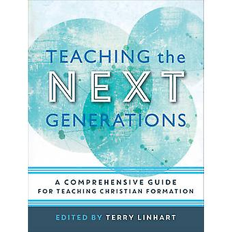 Teaching the Next Generations - A Comprehensive Guide for Teaching Chr