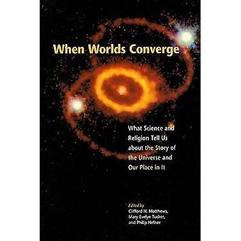 When Worlds Converge - Science and Religion in the Third Millennium by