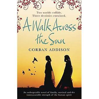 A Walk Across the Sun by Corban Addison - 9780857388216 Book
