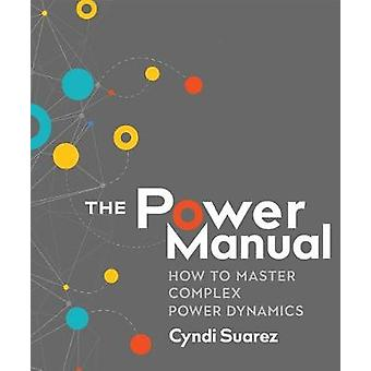 The Power Manual - How to Master Complex Power Dynamics by The Power M