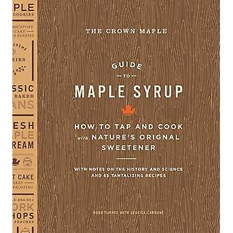 The Crown Maple Guide to Maple Syrup - How to Tap and Cook with Nature