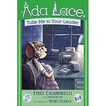 ADA Lace - Take Me to Your Leader by Emily Calandrelli - 978148148604