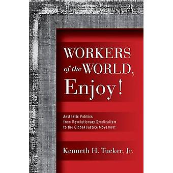 Workers of the World - Enjoy! - Aesthetic Politics from Revolutionary