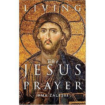 Living the Jesus Prayer - Practising the Prayer of the Heart by Irma Z