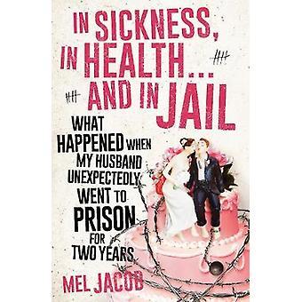 Dans la maladie - santé... et en prison - ce qui est arrivé quand mon mari