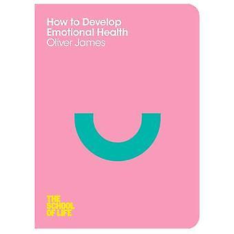 Hoe de ontwikkeling van emotionele gezondheid (belangrijkste markt Ed.) door Oliver James - T