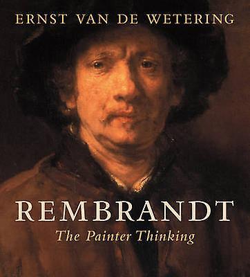 Rembrandt - The Painter Thinking by Ernst van de Wetering - 9780520290