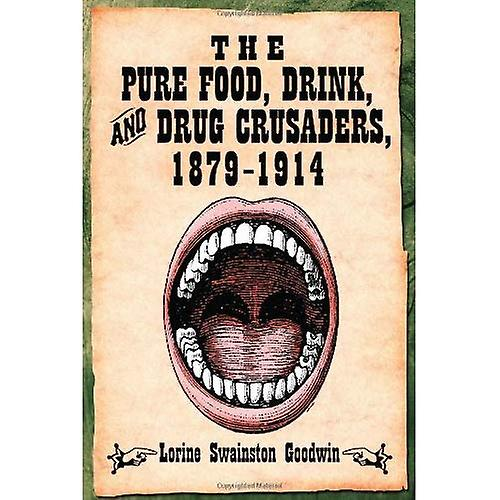The Pure Food, Drink, And Drug Crusaders, 1879v1914