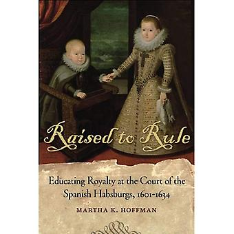 Reared to Reign: Educating Royalty at the Court of the Spanish Habsburgs, 1601-1634