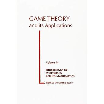 Game Theory and Its Applications: 24 (Proceedings of Symposia in Applied Mathematics, V. 24)