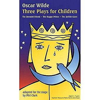 Oscar Wilde Three Plays for Children: Three Magical Plays for Very Young Children (Plays for Young People)