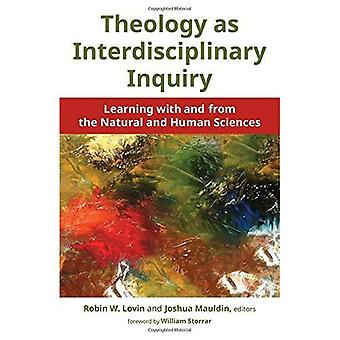 Theology as Interdisciplinary Inquiry: Learning with and from the� Natural and Human Sciences