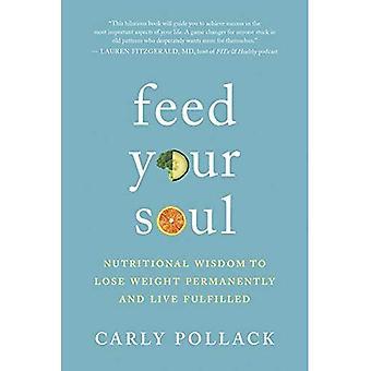 Mata din själ: Näringsmässiga visdom att gå ner i vikt permanent och leva uppfyllt