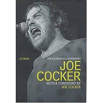 Joe Cocker - die autorisierte Biographie von Joe Cocker - zugelassenen Bi