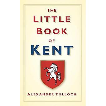 Little Book of Kent de Alex Tulloch