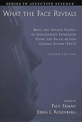What the Face Reveals Basic and Applied Studies of Spontaneous Expression Using the Facial Action Coding System Facs by Ekhomme & Paul