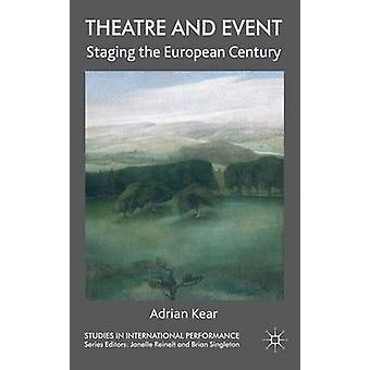 Theatre and Event Staging the European Century by Kear & Adrian