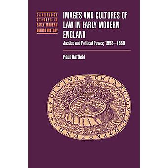 Images and Cultures of Law in Early Modern England Justice and Political Power 1558 1660 by Raffield & Paul