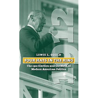 Fire hatter i Ring 1912 valget og fødselen av moderne amerikansk politikk av Gould & Lewis L.