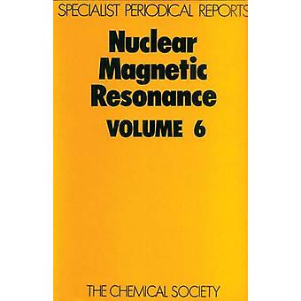 Nuclear Magnetic Resonance Volume 6 by Abraham & R J
