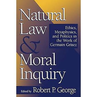 Lei natural e Moral pergunta ética metafísica e política na obra de Grisez alemão por George & Robert P.