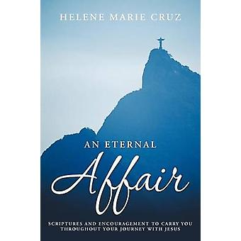 An Eternal Affair Scriptures and Encouragement to Carry You Throughout Your Journey with Jesus by Cruz & Helene Marie