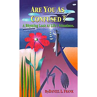 Are You as Confused A Rhyming Look at Lifes Situations by Frank & Daniel L.