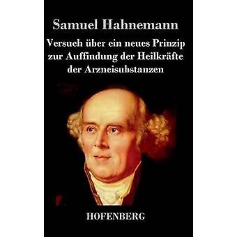 Versuch ber ein neues Prinzip zur Auffindung der Heilkrfte der Arzneisubstanzen by Samuel Hahnemann