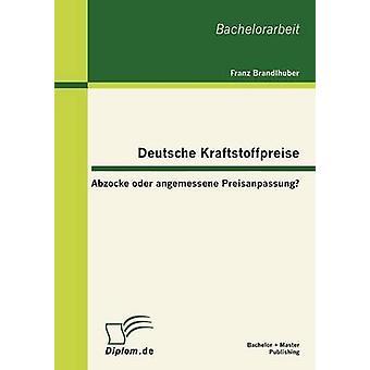 Deutsche Kraftstoffpreise Abzocke oder angemessene Preisanpassung av Brandlhuber & Franz