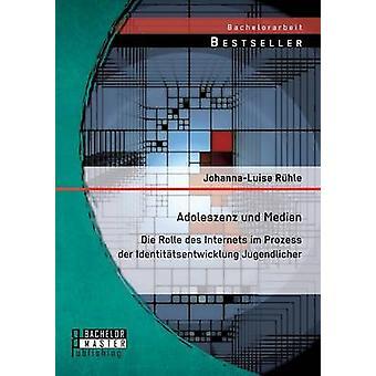 Adoleszenz Und Medien Die Rolle Des Internets Im Prozess Der Identitatsentwicklung Jugendlicher by Ruhle & JohannaLuise