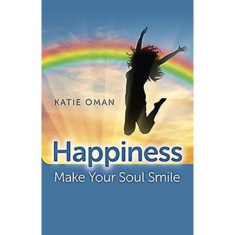 Happiness - Make Your Soul Smile by Katie Oman - 9781785357701 Book