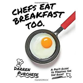 Chefs Eat Breakfast Too: A� Pro's Guide to Starting The Day Right