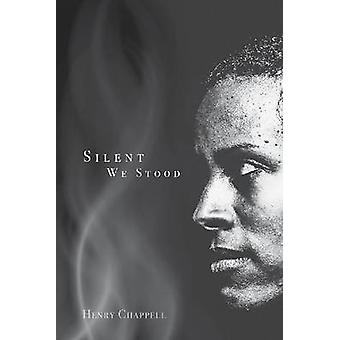 Silent We Stood by Henry Chappell - 9780896728325 Book