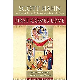 First Comes Love - Finding Your Family in the Church and the Trinity b