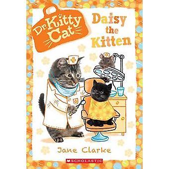 Daisy the Kitten (Dr. Kittycat #3) by Jane Clarke - 9780545873437 Book
