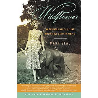 Wildflower - An Extraordinary Life and Mysterious Death in Africa by M