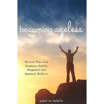 Becoming Ageless - Harvest Time Can Maximize Health - Happiness and Sp
