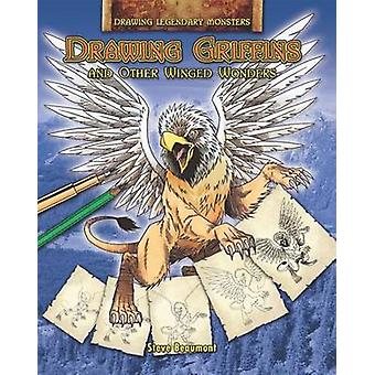 Drawing Griffins and Other Winged Wonders by Steve Beaumont - 9781448
