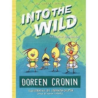 Into the Wild - Yet Another Misadventure by Doreen Cronin - Stephen Gi