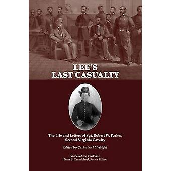 Lee's Last Casualty - The Life and Letters of Sgt. Robert W. Parker -